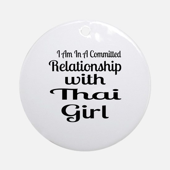 I Am In Relationship With Thai Girl Round Ornament