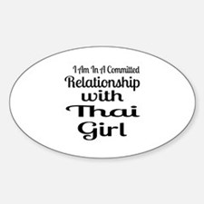 I Am In Relationship With Thai Girl Sticker (Oval)