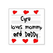 "Cyru Loves Mommy and Daddy Square Sticker 3"" x 3"""
