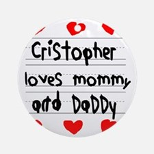 Cristopher Loves Mommy and Daddy Round Ornament