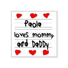 "Paola Loves Mommy and Daddy Square Sticker 3"" x 3"""