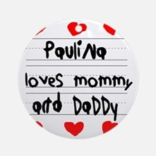 Paulina Loves Mommy and Daddy Round Ornament
