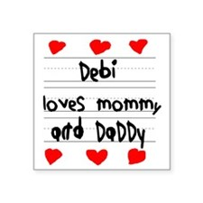 """Debi Loves Mommy and Daddy Square Sticker 3"""" x 3"""""""