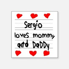 "Sergio Loves Mommy and Dadd Square Sticker 3"" x 3"""