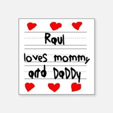 """Raul Loves Mommy and Daddy Square Sticker 3"""" x 3"""""""
