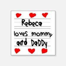"Rebeca Loves Mommy and Dadd Square Sticker 3"" x 3"""