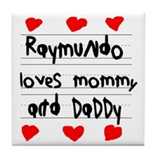 Raymundo Loves Mommy and Daddy Tile Coaster