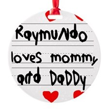 Raymundo Loves Mommy and Daddy Ornament