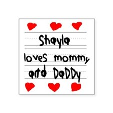 "Shayla Loves Mommy and Dadd Square Sticker 3"" x 3"""