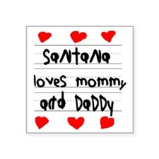 "Santana Loves Mommy and Dad Square Sticker 3"" x 3"""