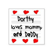 """Dorthy Loves Mommy and Dadd Square Sticker 3"""" x 3"""""""