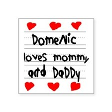 """Domenic Loves Mommy and Dad Square Sticker 3"""" x 3"""""""