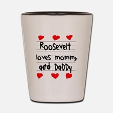 Roosevelt Loves Mommy and Daddy Shot Glass