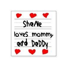 """Shane Loves Mommy and Daddy Square Sticker 3"""" x 3"""""""