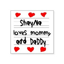 "Shayna Loves Mommy and Dadd Square Sticker 3"" x 3"""