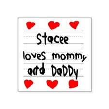 "Stacee Loves Mommy and Dadd Square Sticker 3"" x 3"""