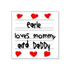 """Earle Loves Mommy and Daddy Square Sticker 3"""" x 3"""""""