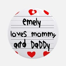 Emely Loves Mommy and Daddy Round Ornament