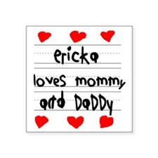 """Ericka Loves Mommy and Dadd Square Sticker 3"""" x 3"""""""