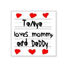 """Tanya Loves Mommy and Daddy Square Sticker 3"""" x 3"""""""
