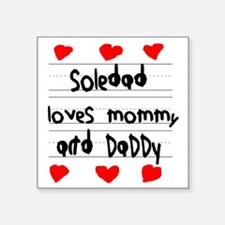 """Soledad Loves Mommy and Dad Square Sticker 3"""" x 3"""""""