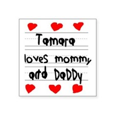 """Tamara Loves Mommy and Dadd Square Sticker 3"""" x 3"""""""