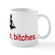 Namaste, bitches. Mug