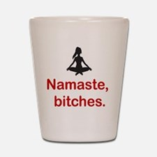 Namaste, bitches. Shot Glass