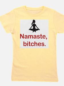 Namaste, bitches. Girl's Tee