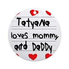 Tatyana Loves Mommy and Daddy Round Ornament
