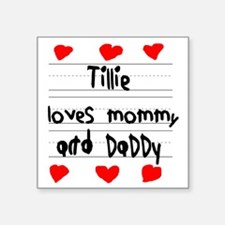 """Tillie Loves Mommy and Dadd Square Sticker 3"""" x 3"""""""
