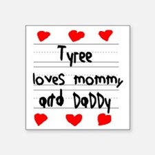 "Tyree Loves Mommy and Daddy Square Sticker 3"" x 3"""
