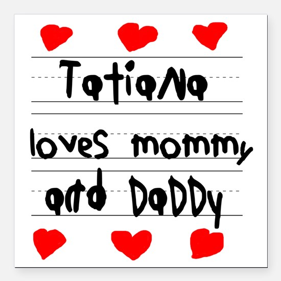 """Tatiana Loves Mommy and  Square Car Magnet 3"""" x 3"""""""
