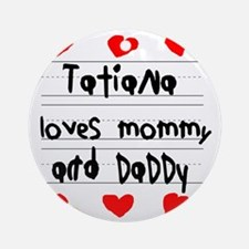 Tatiana Loves Mommy and Daddy Round Ornament