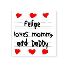 "Felipe Loves Mommy and Dadd Square Sticker 3"" x 3"""