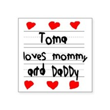 "Toma Loves Mommy and Daddy Square Sticker 3"" x 3"""
