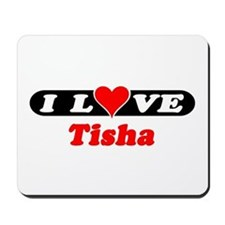 I Love Tisha Mousepad