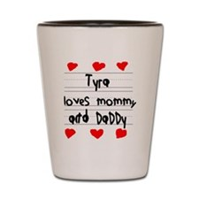 Tyra Loves Mommy and Daddy Shot Glass