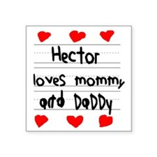 "Hector Loves Mommy and Dadd Square Sticker 3"" x 3"""