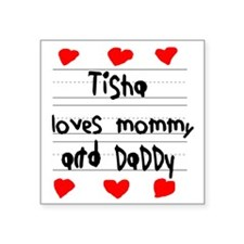 "Tisha Loves Mommy and Daddy Square Sticker 3"" x 3"""
