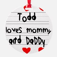 Todd Loves Mommy and Daddy Ornament