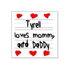 """Tyrell Loves Mommy and Dadd Square Sticker 3"""" x 3"""""""