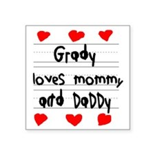 """Grady Loves Mommy and Daddy Square Sticker 3"""" x 3"""""""