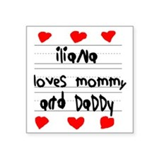 """Iliana Loves Mommy and Dadd Square Sticker 3"""" x 3"""""""