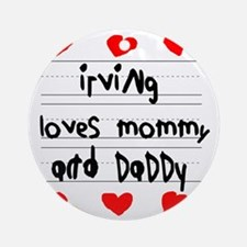 Irving Loves Mommy and Daddy Round Ornament