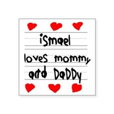 "Ismael Loves Mommy and Dadd Square Sticker 3"" x 3"""