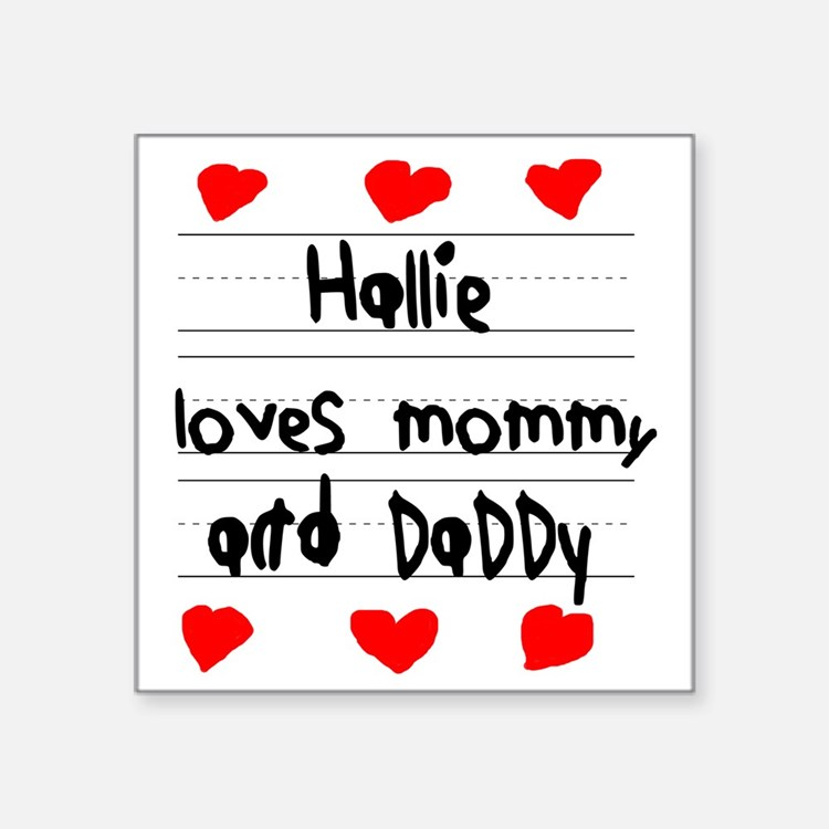 """Hallie Loves Mommy and Dadd Square Sticker 3"""" x 3"""""""