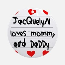 Jacquelyn Loves Mommy and Daddy Round Ornament