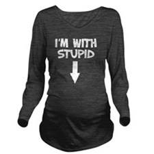 Im with stupid Long Sleeve Maternity T-Shirt