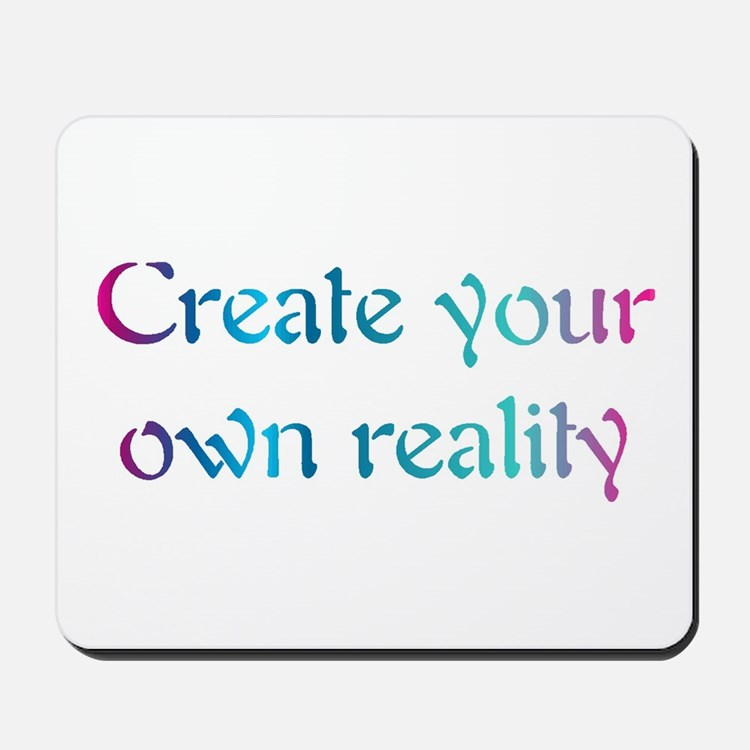 Create Your Own Reality Mousepad